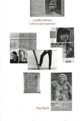 Paul Buck: A Public Intimacy (a Life Through Scrapbooks)  by  Paul Buck