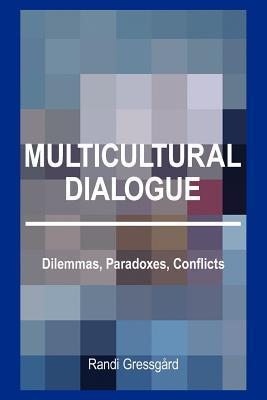 Multicultural Dialogue: Dilemmas, Paradoxes, Conflicts  by  Randi Gressgard