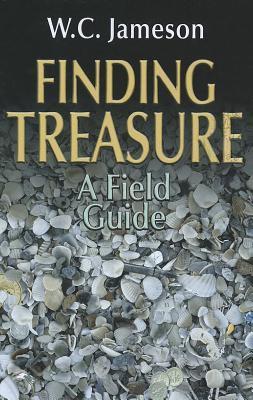 Finding Treasure: A Field Guide W.C. Jameson