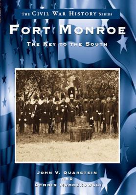 Fort Monroe: The Key to the South  by  John V. Quarstein