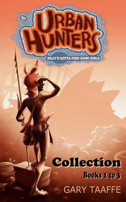 Urban Hunters Collection Books 1 to 3: Billys Gotta Find Some Girls  by  Gary Taaffe