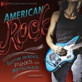 American Rock: Guitar Heroes, Punks, and Metalheads  by  Erik Farseth