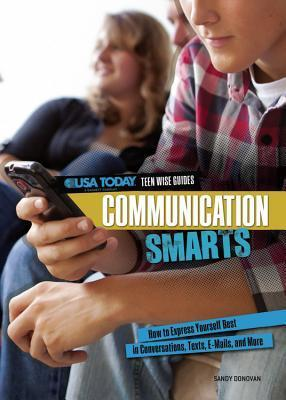 Communication Smarts: How to Express Yourself Best in Conversations, Texts, E-Mails, and More  by  Sandra Donovan
