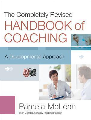 The Completely Revised Handbook of Coaching: A Developmental Approach  by  Pamela McLean