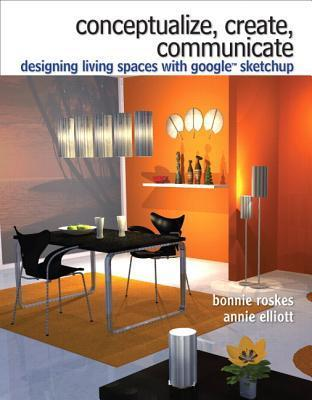 Conceptualize, Create, Communicate: Designing Living Spaces with Google SketchUp  by  Bonnie Roskes