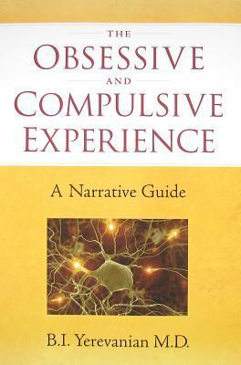 The Obsessive and Compulsive Experience: A Narrative Guide Bi Yerevanian