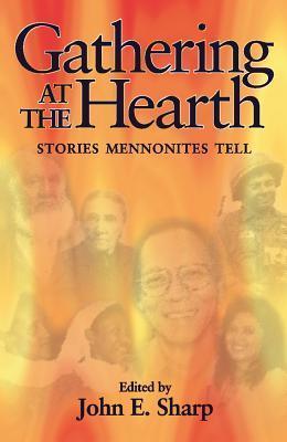Gathering at the Hearth: Stories Mennonites Tell  by  John Sharp