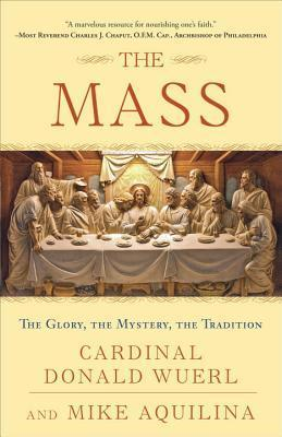 The Mass: The Glory, the Mystery, the Tradition Donald Wuerl