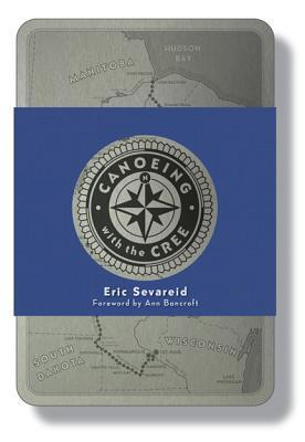 Canoeing with the Cree Collectors Edition [With Map] Eric Sevareid