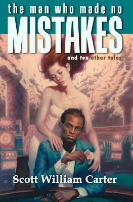 The Man Who Made No Mistakes  by  Scott William Carter