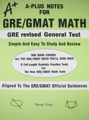 A-Plus Notes for GRE/GMAT Math: General and Subject Tests  by  Rong Yang