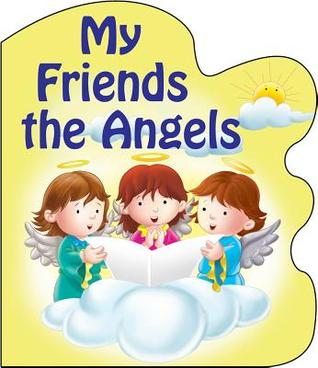 My Friends the Angels Catholic Book Publishing Corp.