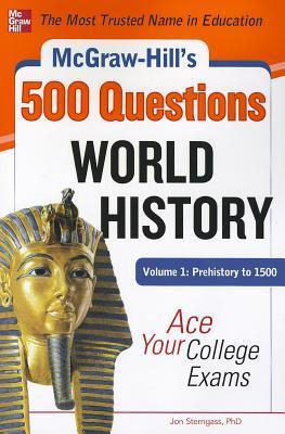McGraw-Hills 500 World History Questions, Volume 1: Prehistory to 1500: Ace Your College Exams  by  Sterngass