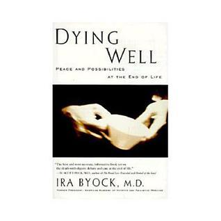 Dying Well: Peace and Possibilities at the End of Life  by  Ira Byock