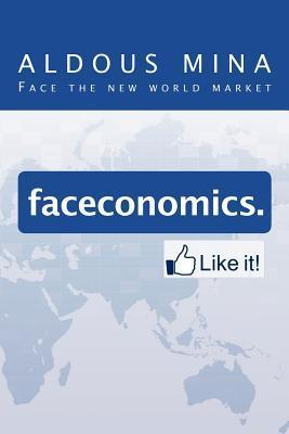 Faceconomics. Like It!: Face the New World Market  by  Aldous Mina
