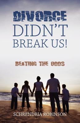 Divorce Didnt Break Us!: Beating the Odds  by  Schrendria Robinson