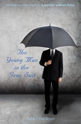 The Young Man in the Gray Suit  by  Agop J. Hacikyan