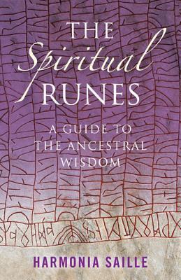 The Spiritual Runes: A Guide to the Ancestral Wisdom Harmonia Saille