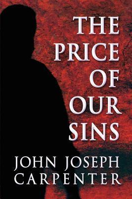 The Price of Our Sins John Joseph Carpenter