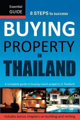 Buying Property in Thailand: Essential Guide  by  Rodney Waller