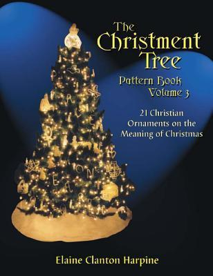The Christment Tree: Pattern Book (Christment Tree Pattern Books)  by  Elaine Clanton Harpine