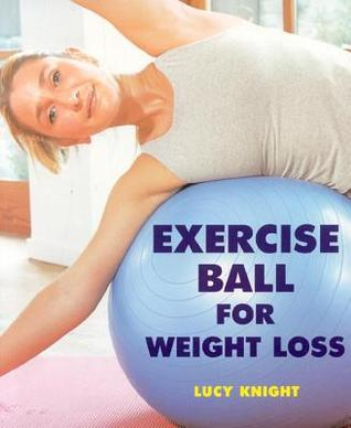 Exercise Ball For Weight Loss  by  Lucy Knight