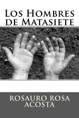 Los Hombres de Matasiete: Fondo Editorial Rosauro Rosa Acosta  by  Rosauro Rosa Acosta