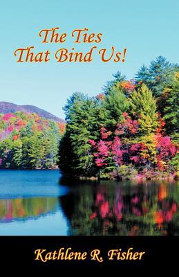 The Ties That Bind Us!  by  Kathlene R. Fisher