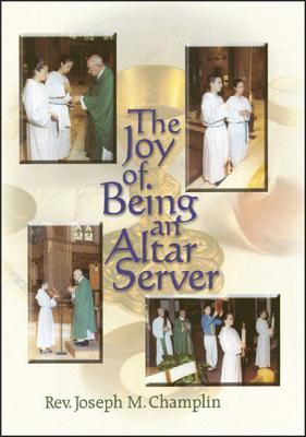 Joy of Being an Altar Server Joseph M. Champlin