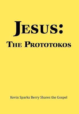 Jesus: The Prototokos: Kevin Sparks Berry Shares the Gospel  by  Kevin Sparks Berry