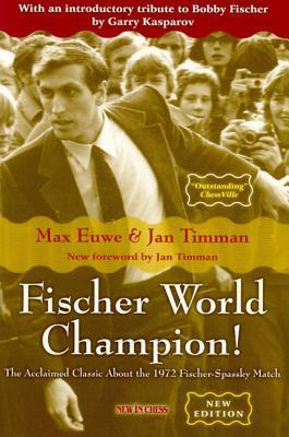 Fischer World Champion!: The Acclaimed Classic about the 1972 Fischer-Spassky World Championship Match Max Euwe