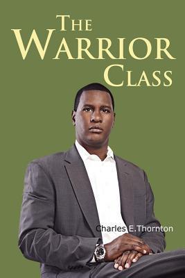 The Warrior Class Charles  Thornton