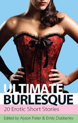 Ultimate Burlesque: 30 Erotic Short Stories  by  Alyson Fixter