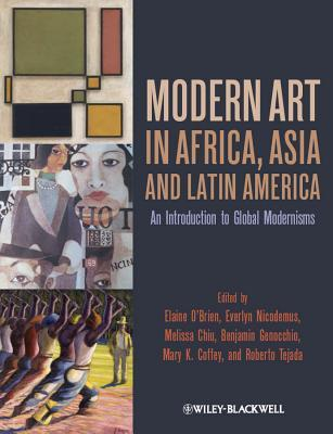 Modern Art in Africa, Asia and Latin America: An Introduction to Global Modernisms Elaine OBrien