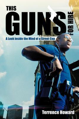 This Guns for Hire: A Look Inside the Mind of a Street Cop Terrence Howard