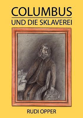 Columbus und die Sklaverei Rudi Opper
