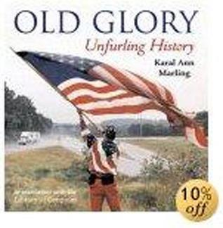 Old Glory: Unfurling History  by  Karal Ann Marling