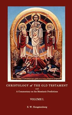 Christologyof the Old Testament and a Commentary on the Messianic Predictions Volume I.  by  E. W. Hengstenberg