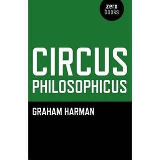 Circus Philosophicus  by  Graham Harman