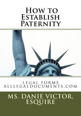 How to Establish Paternity: Legal Forms  by  Danie Victor-Laguerre