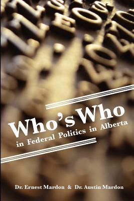 Whos Who in Federal Politics in Alberta Ernest G. Mardon