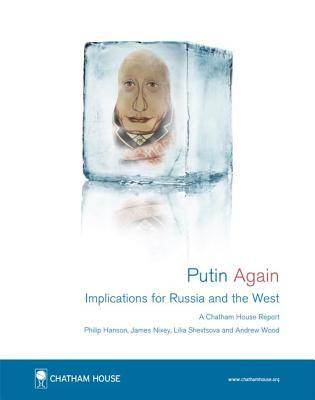 Putin Again: Implications for Russia and the West  by  Philip Hanson