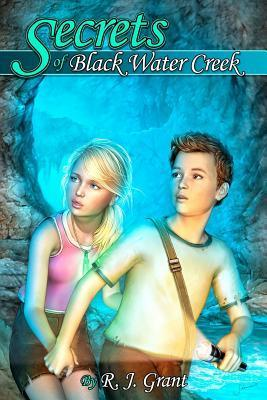 Secrets of Black Water Creek R.J. Grant