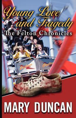 Young Love and Tragedy: The Felton Chronicles Mary   Duncan