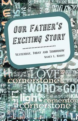Our Fathers Exciting Story  by  Nancy L. Harry