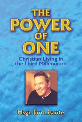 The Power of One: Christian Living in the Third Millennium Jim Lisante