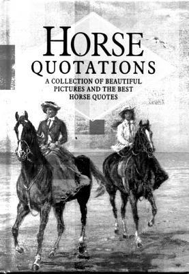 Horse Quotations: a Collection of Beautiful Pictures and the Best Horse Quotes Helen Exley