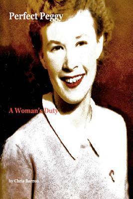 Perfect Peggy: A Womans Duty Chris Barron