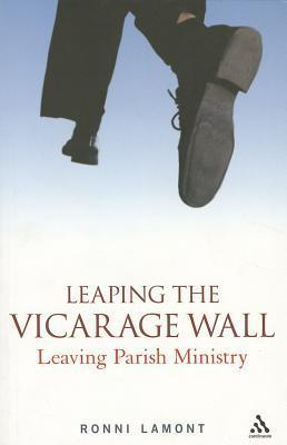Leaping the Vicarage Wall: Leaving Parish Ministry Ronni Lamont