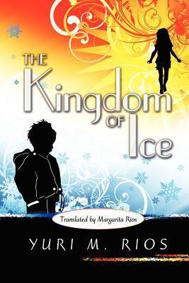 The Kingdom of Ice  by  Yuri M. Rios